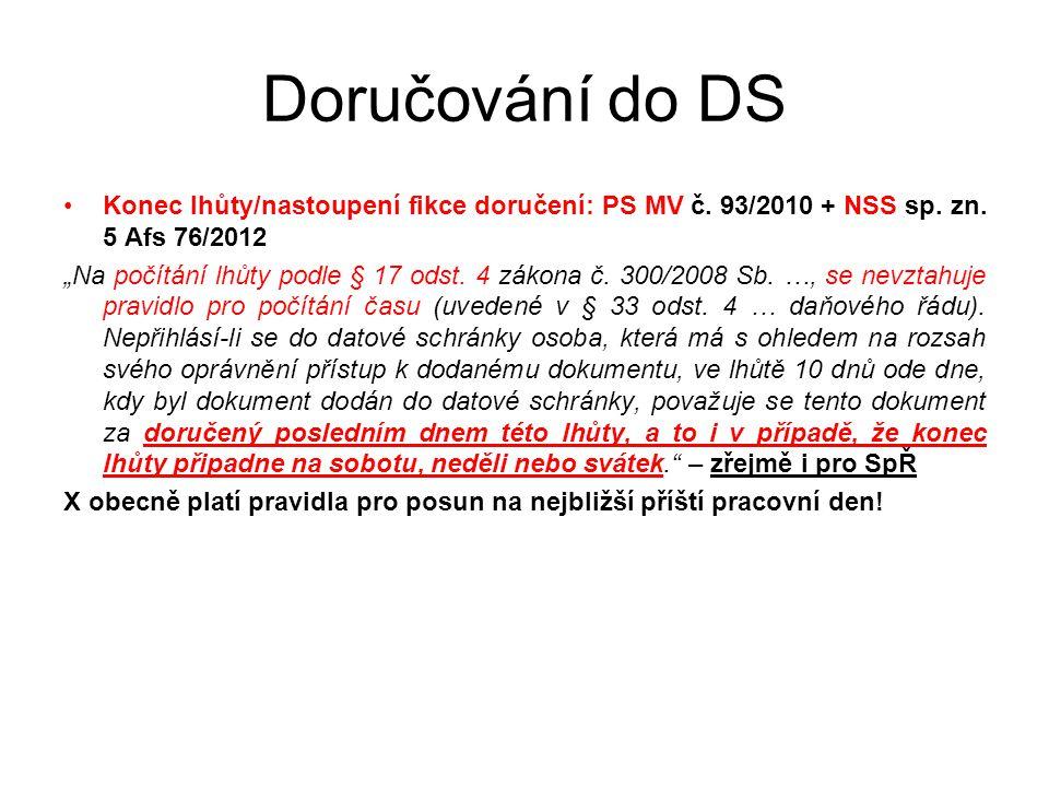 Doručování do DS Konec lhůty/nastoupení fikce doručení: PS MV č. 93/2010 + NSS sp. zn. 5 Afs 76/2012.