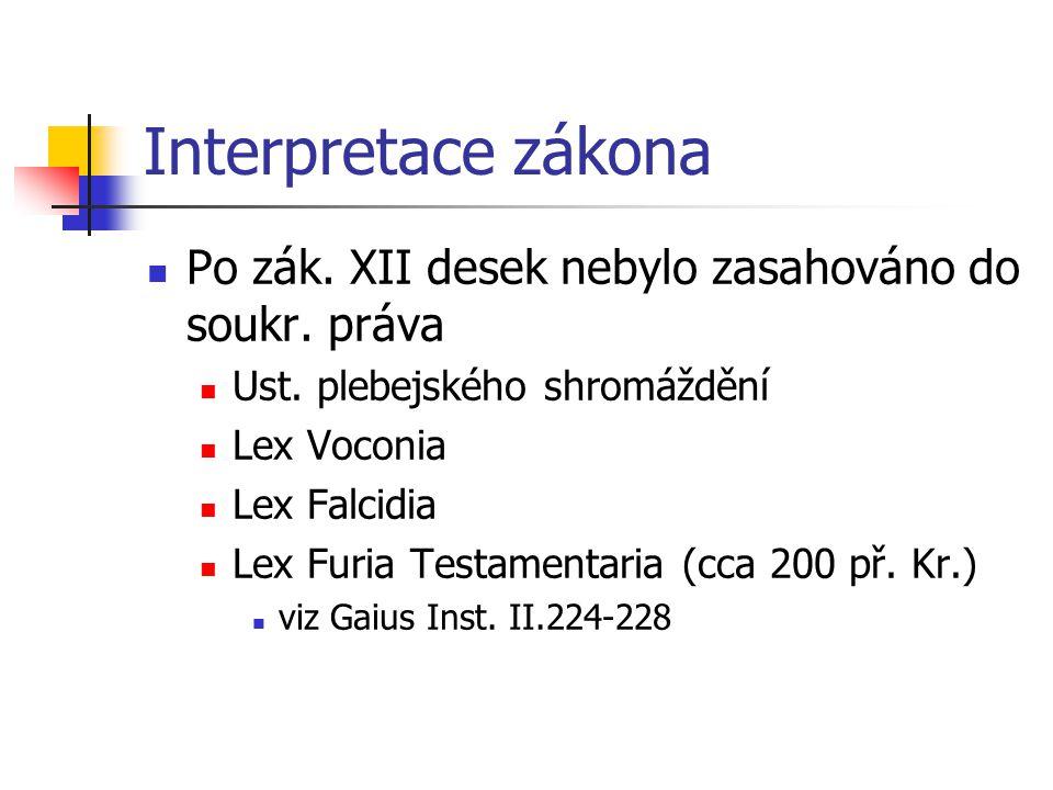 Interpretace zákona Po zák. XII desek nebylo zasahováno do soukr. práva. Ust. plebejského shromáždění.
