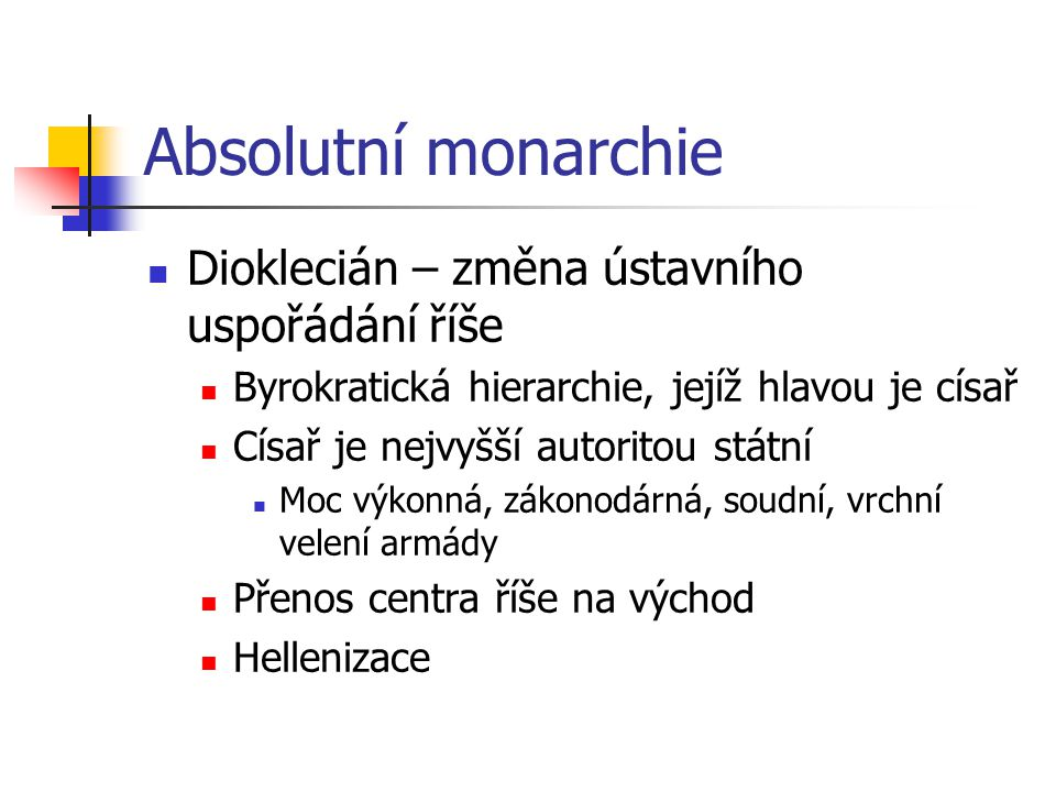 Absolutní monarchie Dioklecián – změna ústavního uspořádání říše
