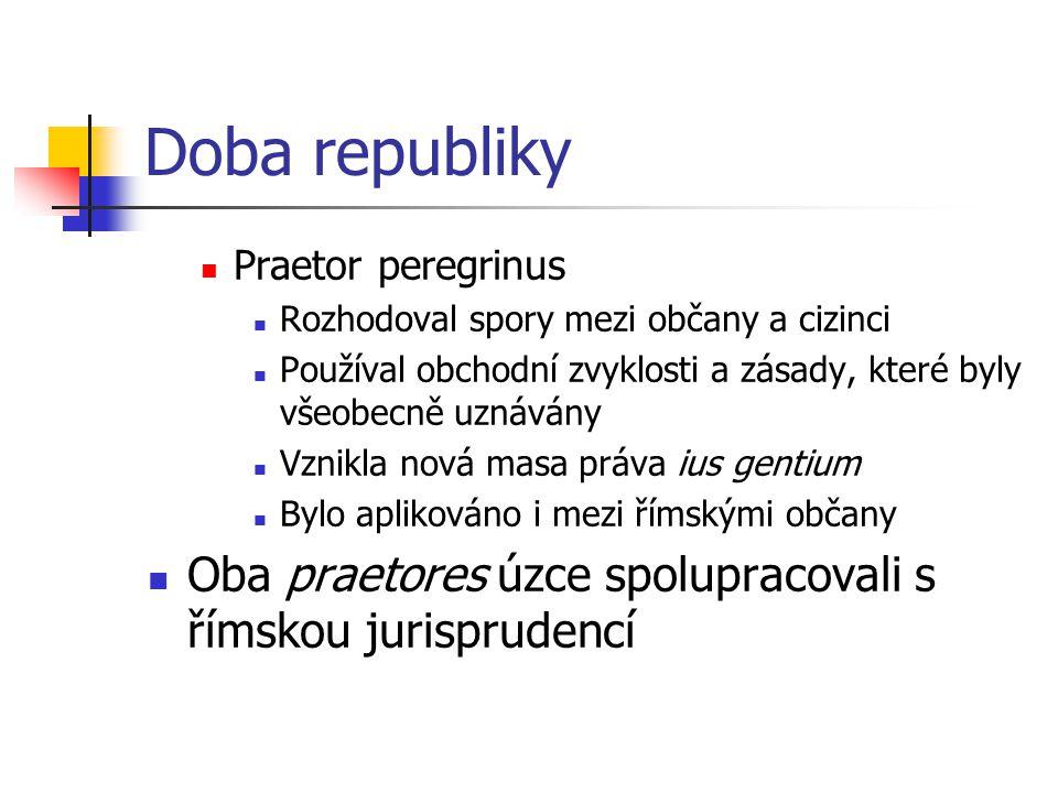 Doba republiky Praetor peregrinus. Rozhodoval spory mezi občany a cizinci. Používal obchodní zvyklosti a zásady, které byly všeobecně uznávány.