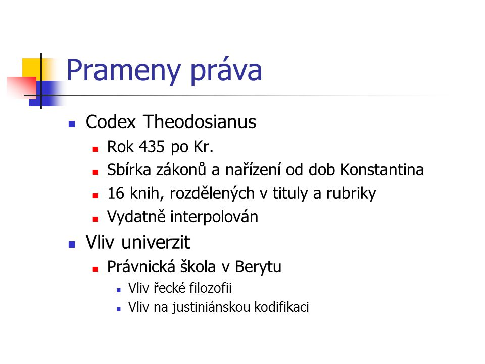 Prameny práva Codex Theodosianus Vliv univerzit Rok 435 po Kr.