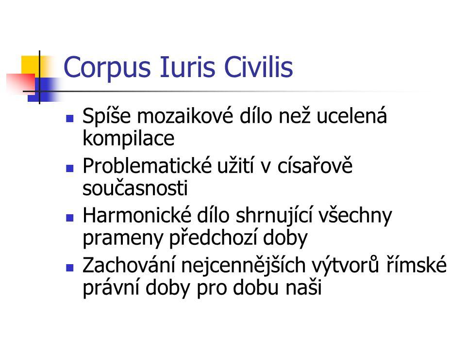 Corpus Iuris Civilis Spíše mozaikové dílo než ucelená kompilace