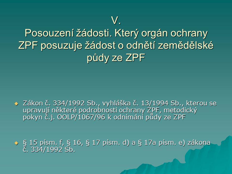 V. Posouzení žádosti. Který orgán ochrany ZPF posuzuje žádost o odnětí zemědělské půdy ze ZPF