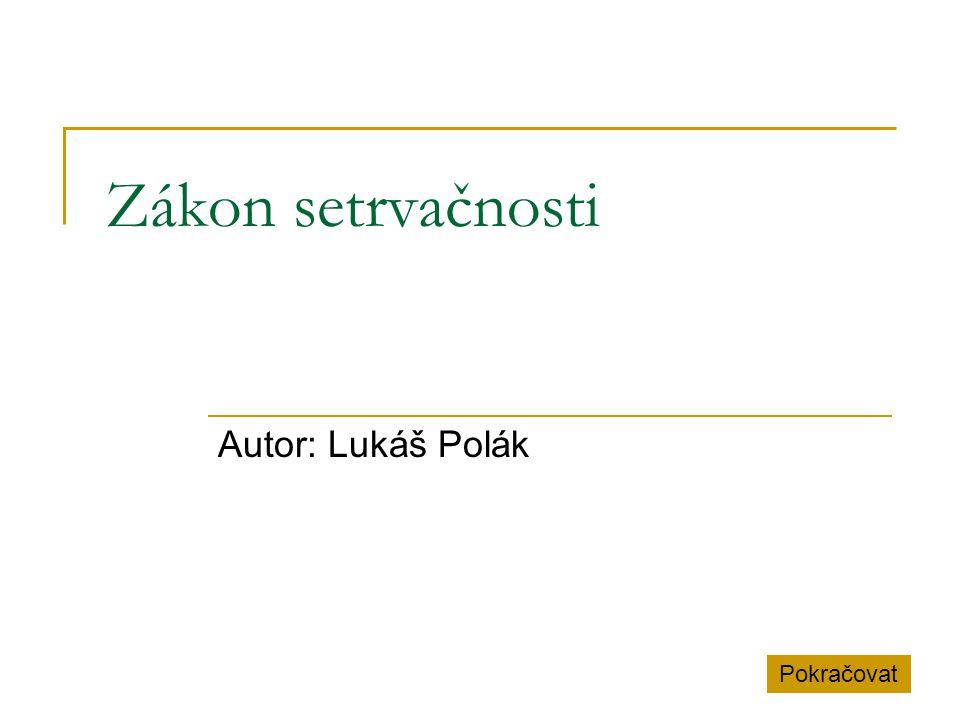 Zákon setrvačnosti Autor: Lukáš Polák Pokračovat