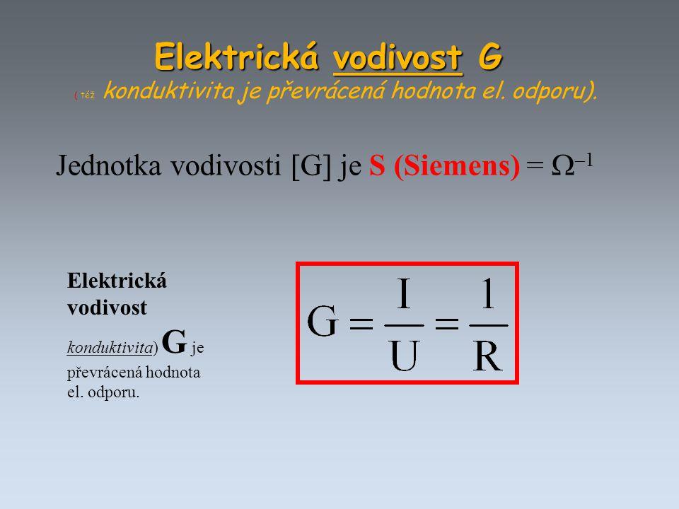 Elektrická vodivost G ( též konduktivita je převrácená hodnota el