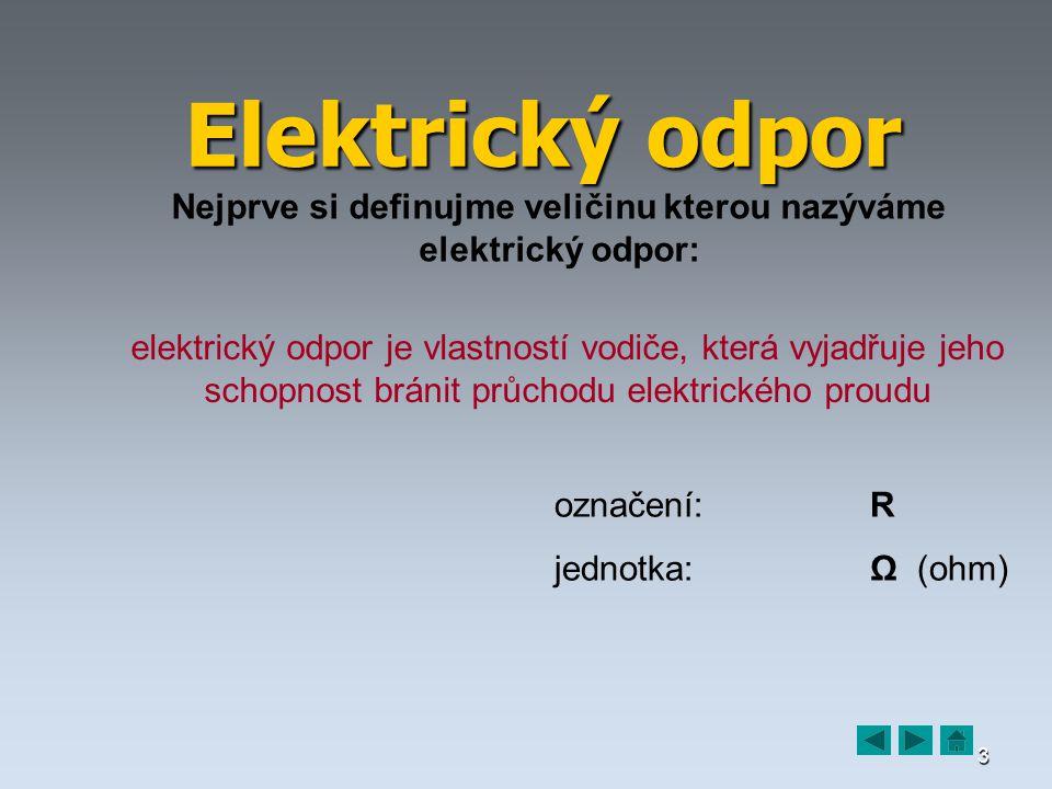Nejprve si definujme veličinu kterou nazýváme elektrický odpor:
