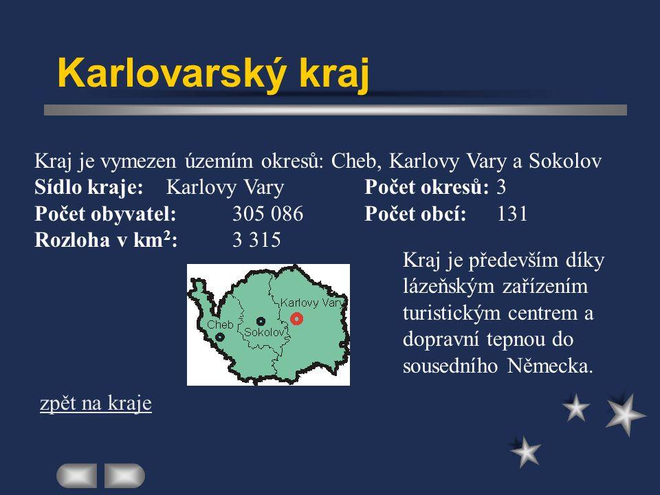 Karlovarský kraj Kraj je vymezen územím okresů: Cheb, Karlovy Vary a Sokolov. Sídlo kraje: Karlovy Vary Počet okresů: 3.
