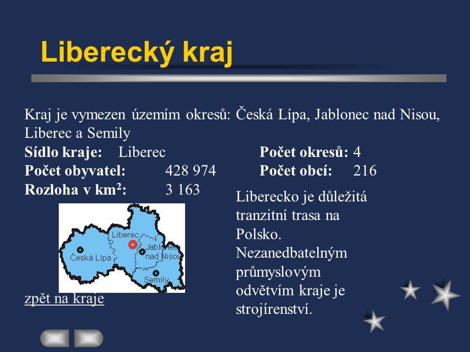 Liberecký kraj Kraj je vymezen územím okresů: Česká Lípa, Jablonec nad Nisou, Liberec a Semily. Sídlo kraje: Liberec Počet okresů: 4.