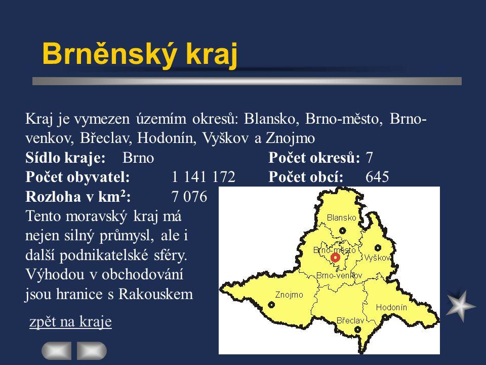Brněnský kraj Kraj je vymezen územím okresů: Blansko, Brno-město, Brno-venkov, Břeclav, Hodonín, Vyškov a Znojmo.