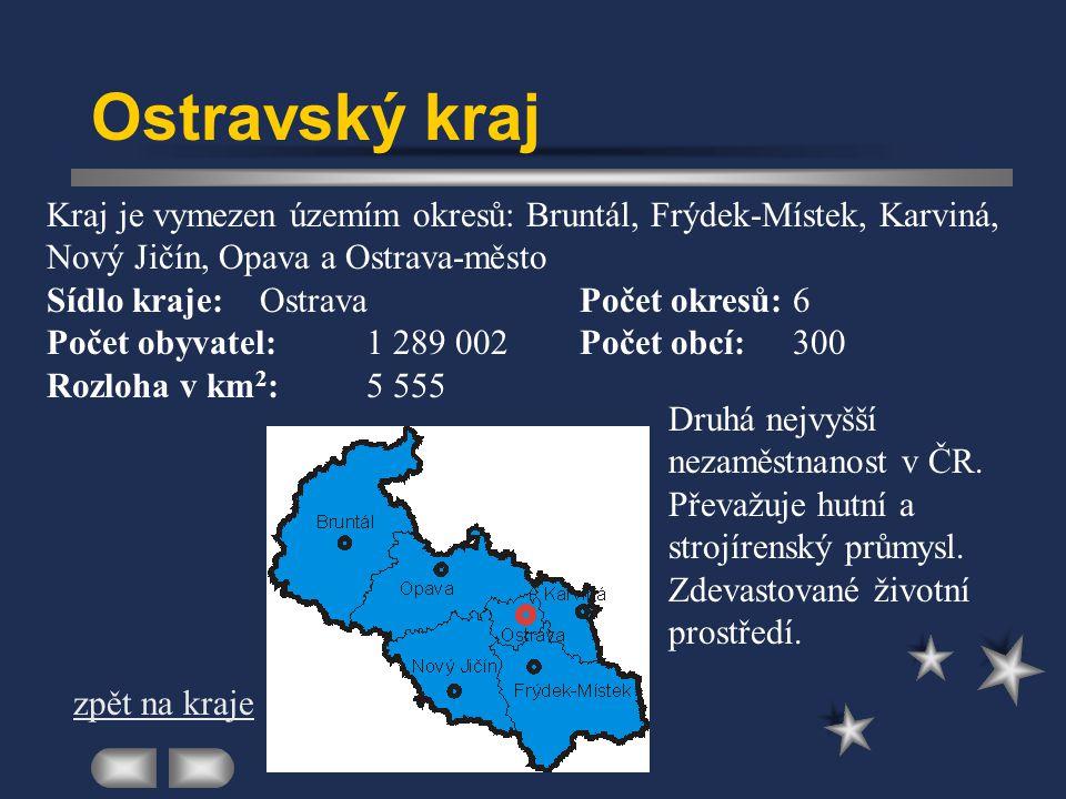 Ostravský kraj Kraj je vymezen územím okresů: Bruntál, Frýdek-Místek, Karviná, Nový Jičín, Opava a Ostrava-město.