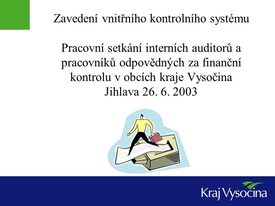 Zavedení vnitřního kontrolního systému Pracovní setkání interních auditorů a pracovníků odpovědných za finanční kontrolu v obcích kraje Vysočina Jihlava 26.