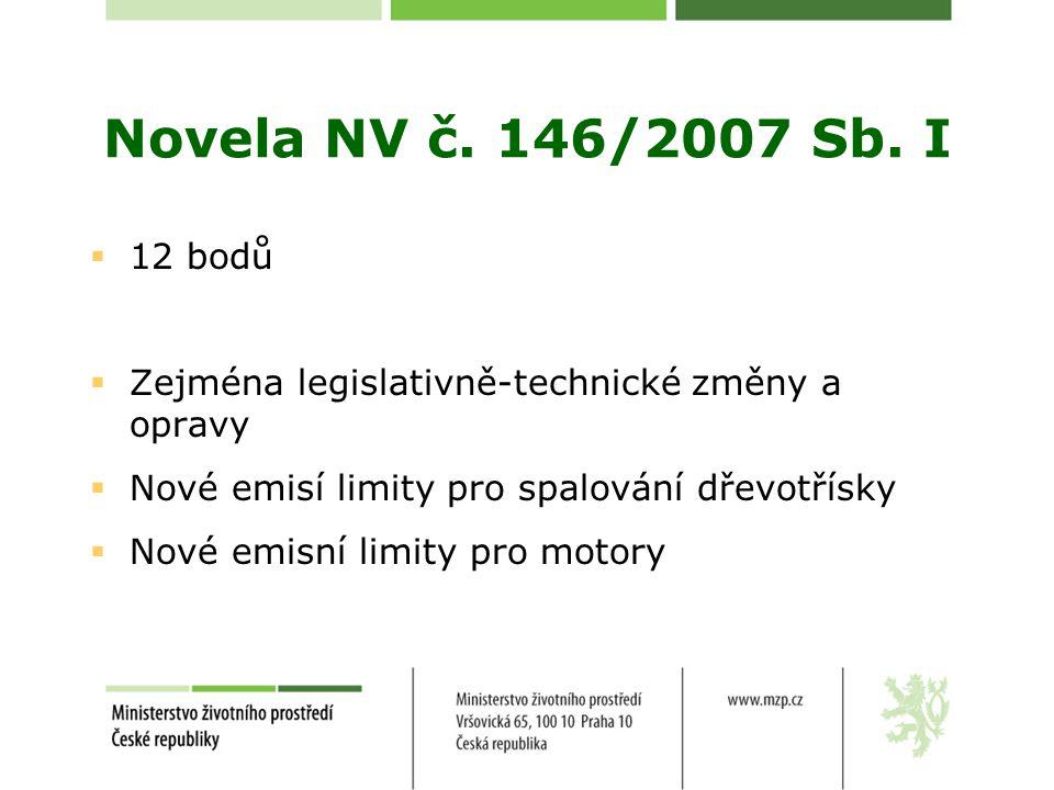 Novela NV č. 146/2007 Sb. I 12 bodů. Zejména legislativně-technické změny a opravy. Nové emisí limity pro spalování dřevotřísky.