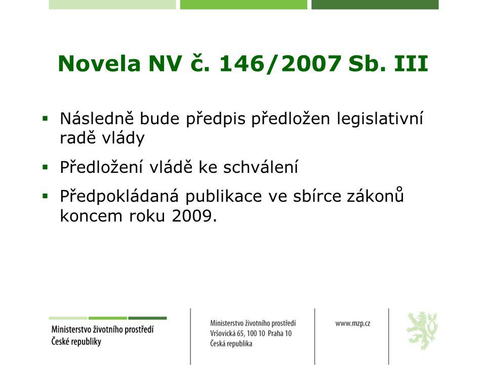 Novela NV č. 146/2007 Sb. III Následně bude předpis předložen legislativní radě vlády. Předložení vládě ke schválení.