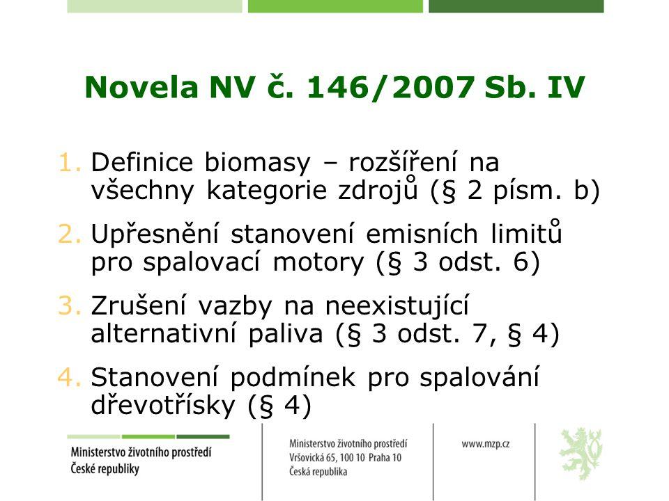Novela NV č. 146/2007 Sb. IV Definice biomasy – rozšíření na všechny kategorie zdrojů (§ 2 písm. b)