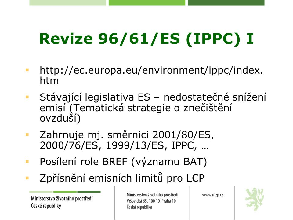 Revize 96/61/ES (IPPC) I http://ec.europa.eu/environment/ippc/index.htm.