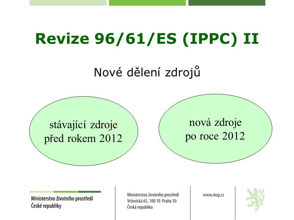 Revize 96/61/ES (IPPC) II Nové dělení zdrojů nová zdroje