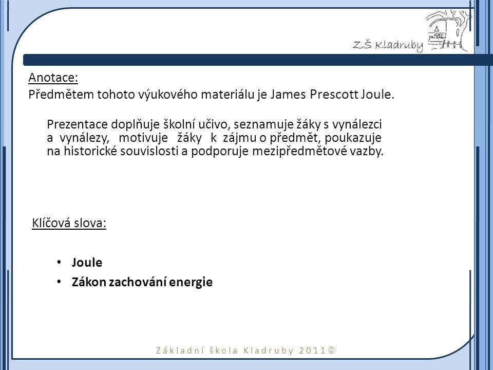 Anotace: Předmětem tohoto výukového materiálu je James Prescott Joule