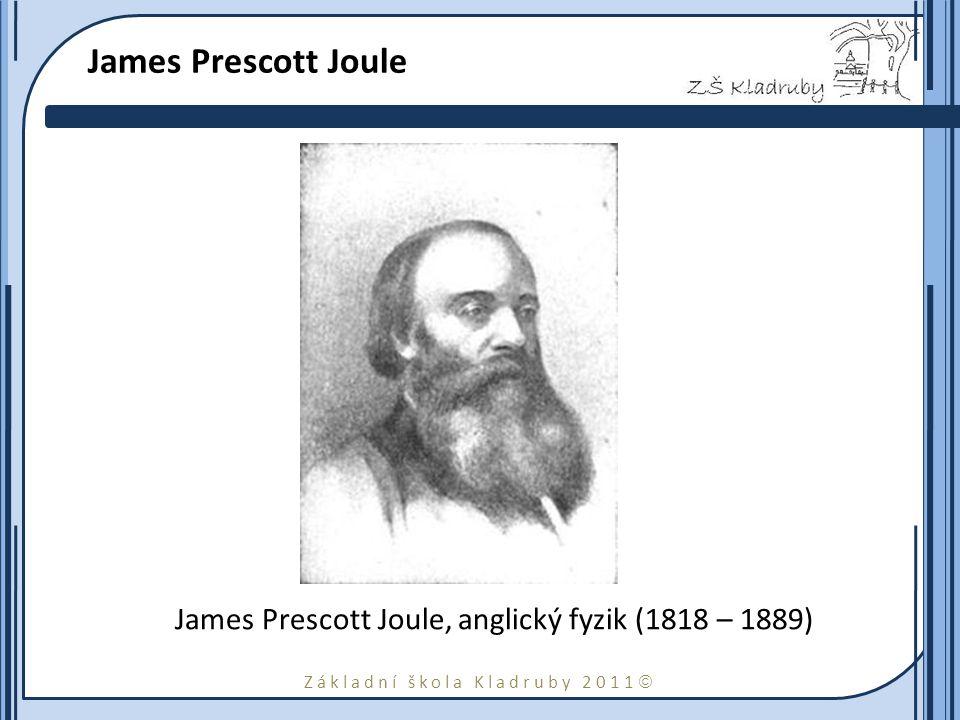 James Prescott Joule James Prescott Joule, anglický fyzik (1818 – 1889)
