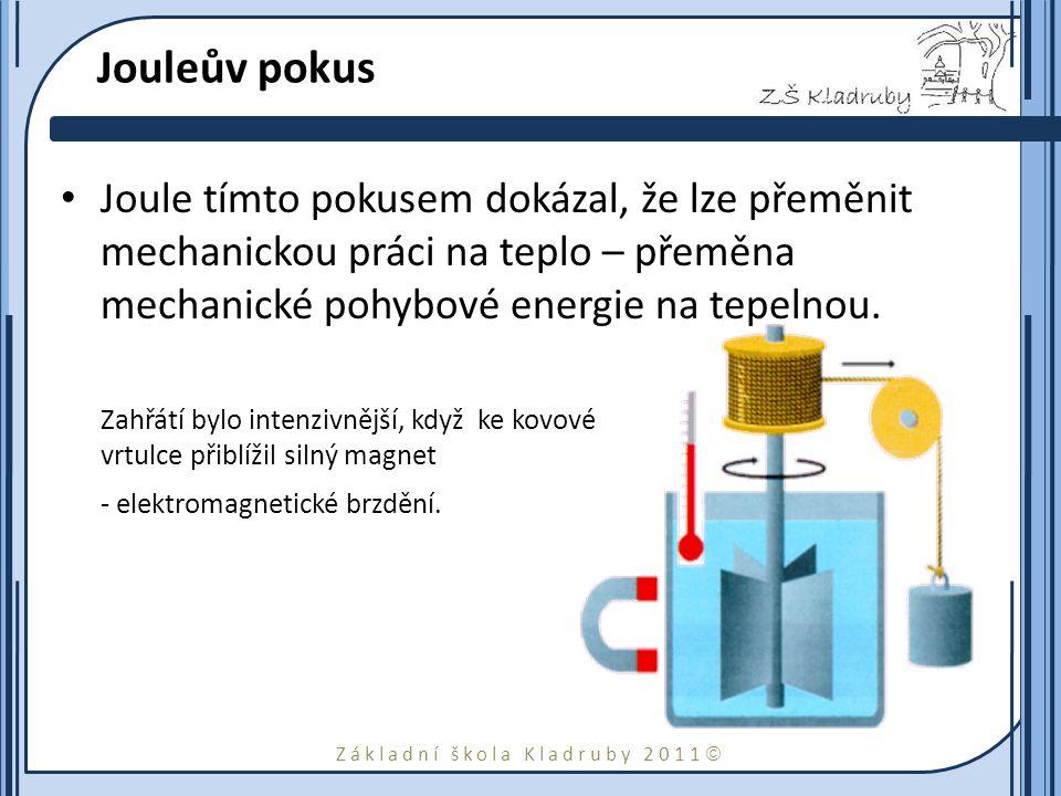 Jouleův pokus Joule tímto pokusem dokázal, že lze přeměnit mechanickou práci na teplo – přeměna mechanické pohybové energie na tepelnou.