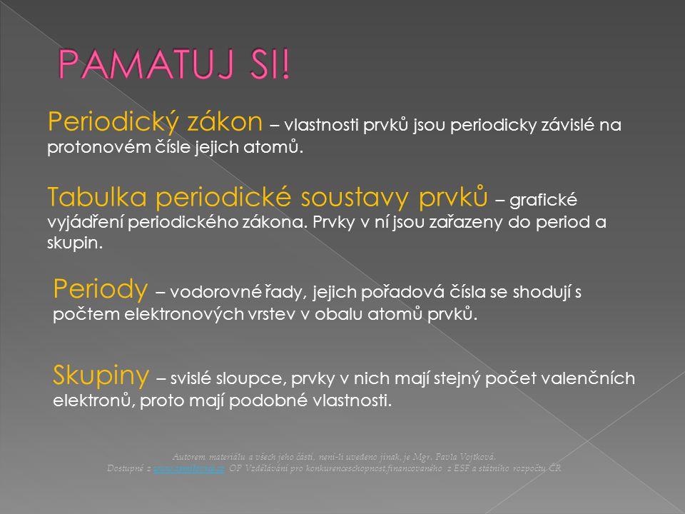 PAMATUJ SI! Periodický zákon – vlastnosti prvků jsou periodicky závislé na protonovém čísle jejich atomů.