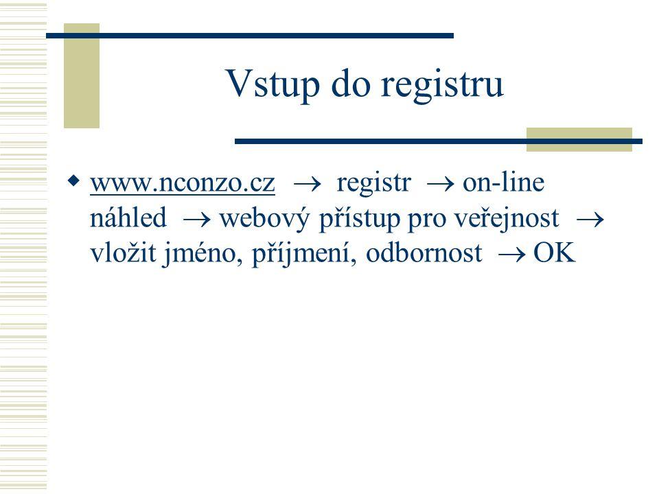 Vstup do registru www.nconzo.cz  registr  on-line náhled  webový přístup pro veřejnost  vložit jméno, příjmení, odbornost  OK.