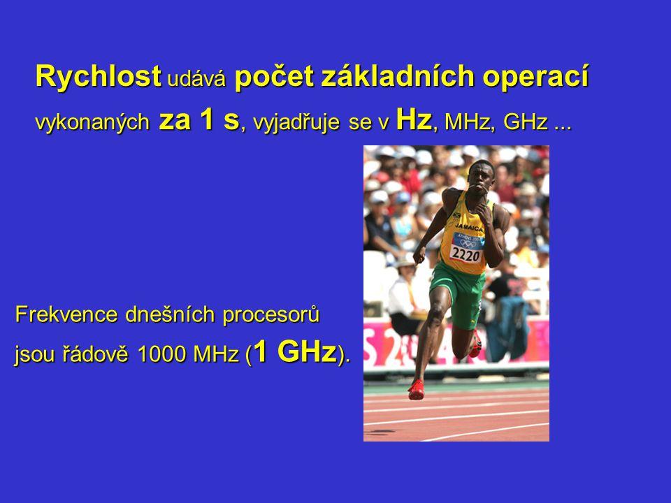 Rychlost udává počet základních operací vykonaných za 1 s, vyjadřuje se v Hz, MHz, GHz ...