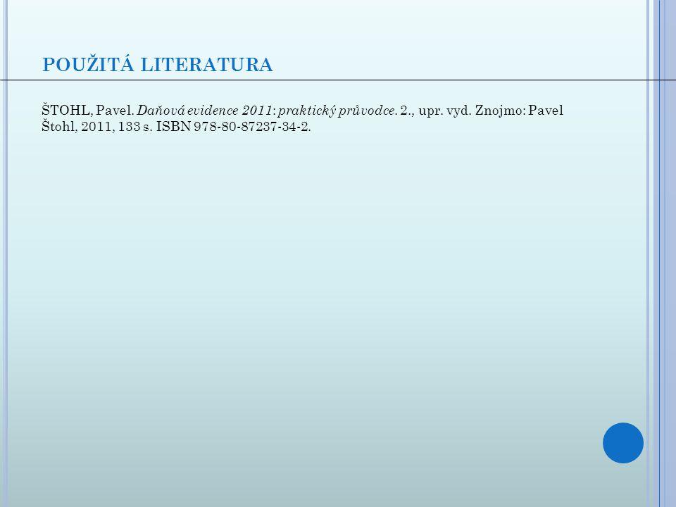 použitá literatura ŠTOHL, Pavel. Daňová evidence 2011: praktický průvodce.