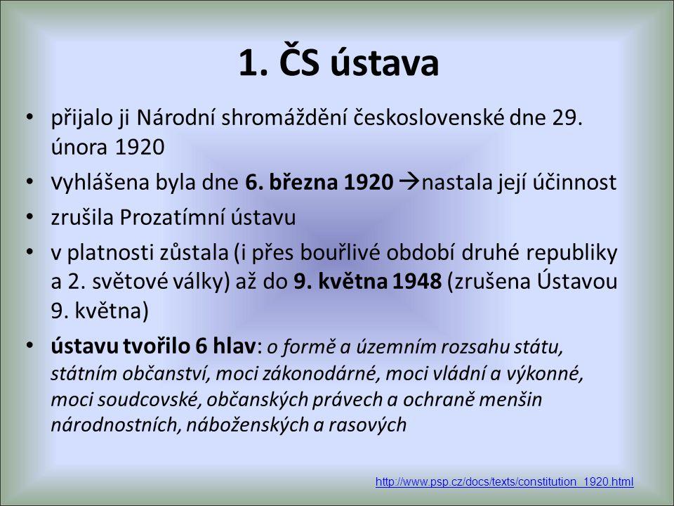 1. ČS ústava přijalo ji Národní shromáždění československé dne 29. února 1920. vyhlášena byla dne 6. března 1920 nastala její účinnost.