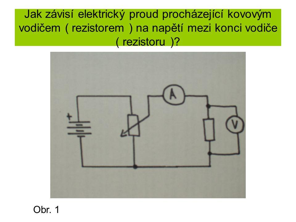 Jak závisí elektrický proud procházející kovovým vodičem ( rezistorem ) na napětí mezi konci vodiče ( rezistoru )