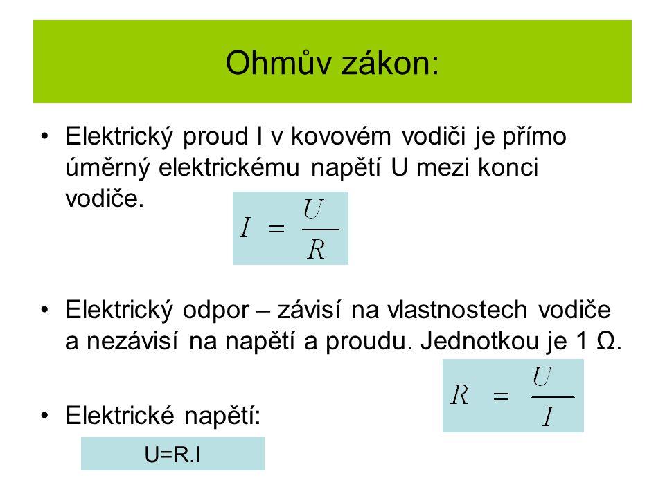 Ohmův zákon: Elektrický proud I v kovovém vodiči je přímo úměrný elektrickému napětí U mezi konci vodiče.
