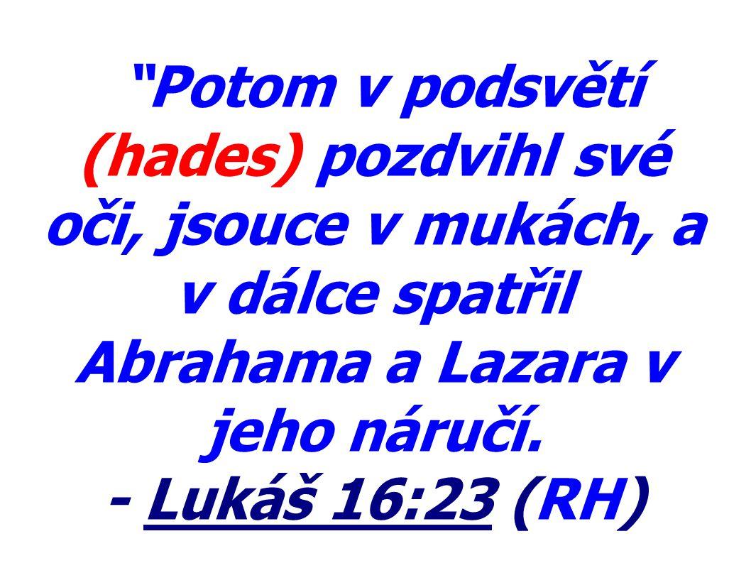 Potom v podsvětí (hades) pozdvihl své oči, jsouce v mukách, a v dálce spatřil Abrahama a Lazara v jeho náručí.