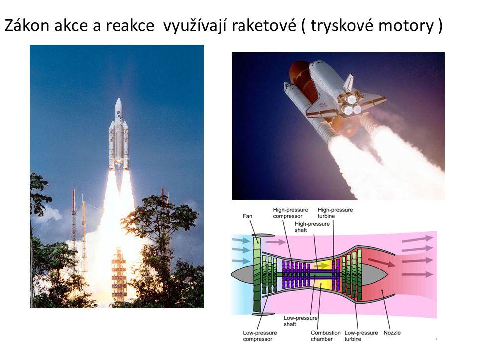 Zákon akce a reakce využívají raketové ( tryskové motory )