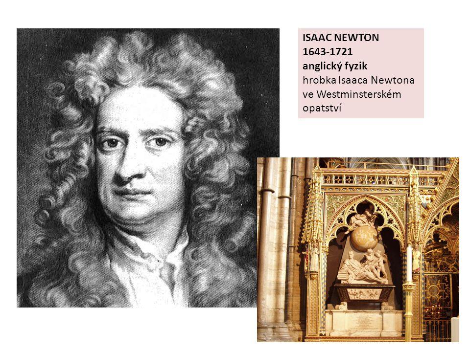 ISAAC NEWTON 1643-1721 anglický fyzik hrobka Isaaca Newtona ve Westminsterském opatství