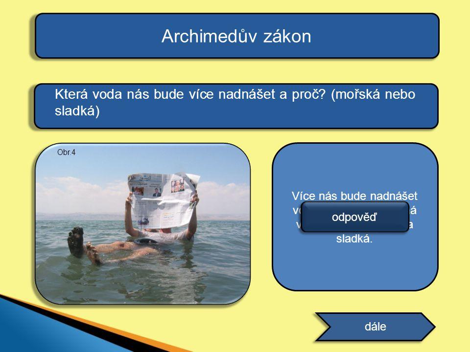 Archimedův zákon Která voda nás bude více nadnášet a proč (mořská nebo sladká) Obr.4.