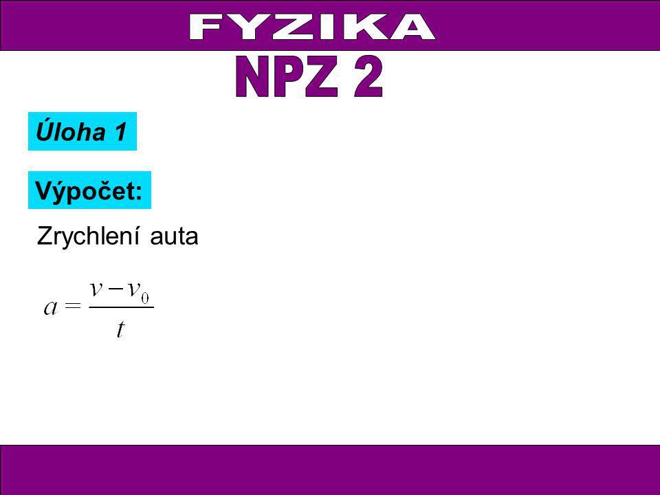 FYZIKA NPZ 2 Úloha 1 Výpočet: Zrychlení auta