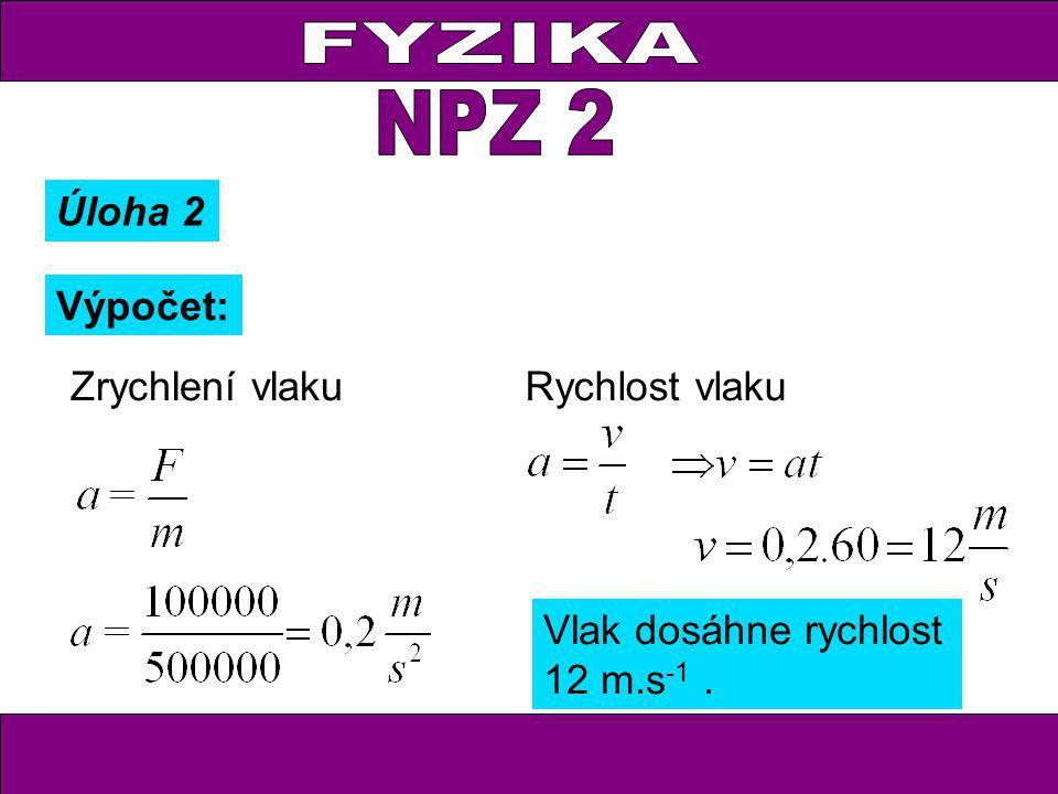 FYZIKA NPZ 2 Úloha 2 Výpočet: Zrychlení vlaku Rychlost vlaku