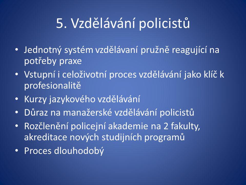 5. Vzdělávání policistů Jednotný systém vzdělávaní pružně reagující na potřeby praxe.