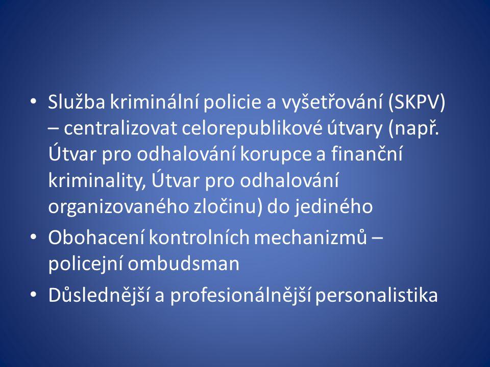 Služba kriminální policie a vyšetřování (SKPV) – centralizovat celorepublikové útvary (např. Útvar pro odhalování korupce a finanční kriminality, Útvar pro odhalování organizovaného zločinu) do jediného