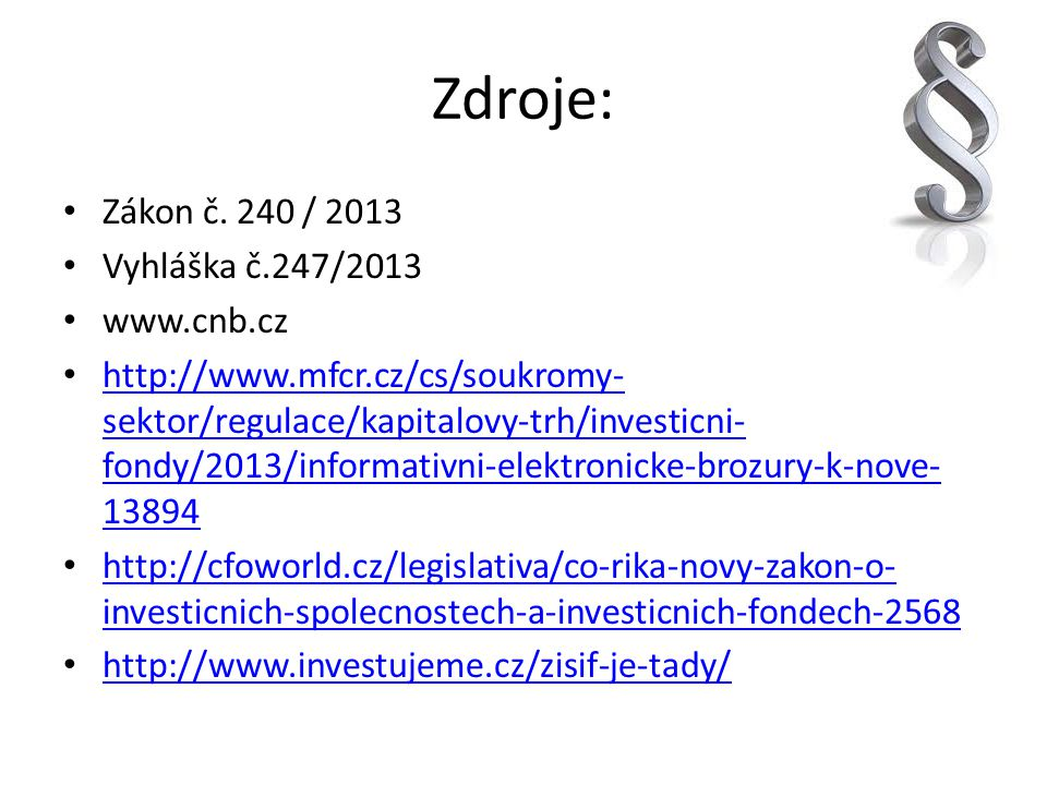 Zdroje: Zákon č. 240 / 2013 Vyhláška č.247/2013 www.cnb.cz