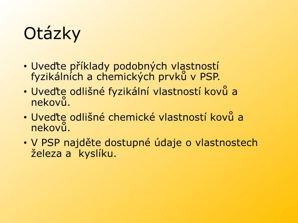 Otázky Uveďte příklady podobných vlastností fyzikálních a chemických prvků v PSP. Uveďte odlišné fyzikální vlastností kovů a nekovů.