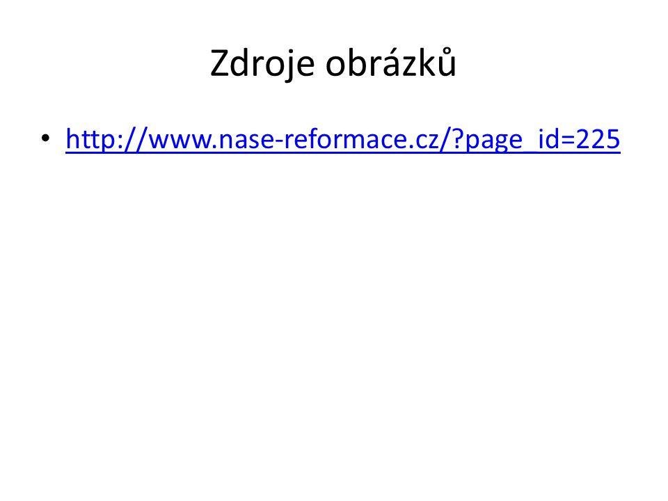 Zdroje obrázků http://www.nase-reformace.cz/ page_id=225