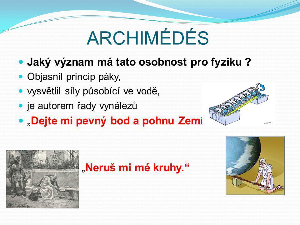 ARCHIMÉDÉS Jaký význam má tato osobnost pro fyziku