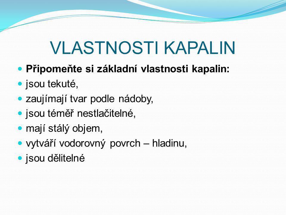 VLASTNOSTI KAPALIN Připomeňte si základní vlastnosti kapalin:
