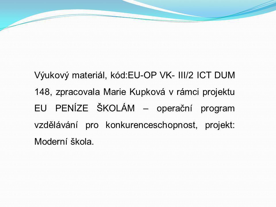 Výukový materiál, kód:EU-OP VK- III/2 ICT DUM 148, zpracovala Marie Kupková v rámci projektu EU PENÍZE ŠKOLÁM – operační program vzdělávání pro konkurenceschopnost, projekt: Moderní škola.