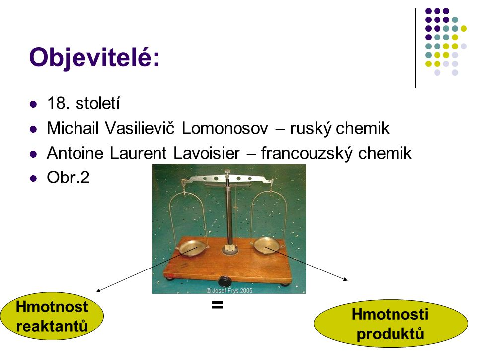 Objevitelé: 18. století Michail Vasilievič Lomonosov – ruský chemik