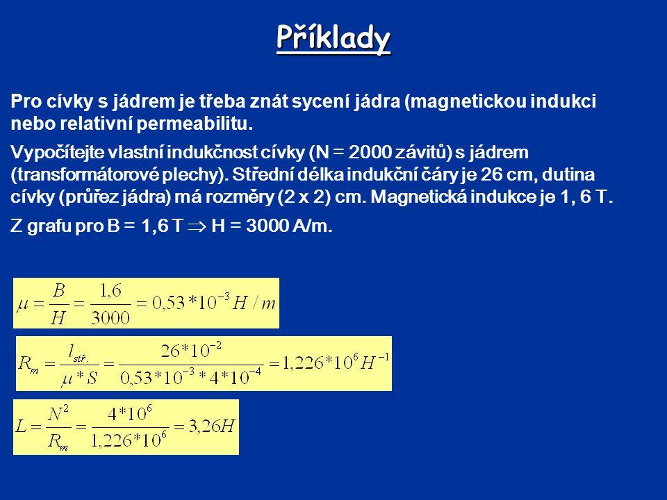 Příklady Pro cívky s jádrem je třeba znát sycení jádra (magnetickou indukci nebo relativní permeabilitu.