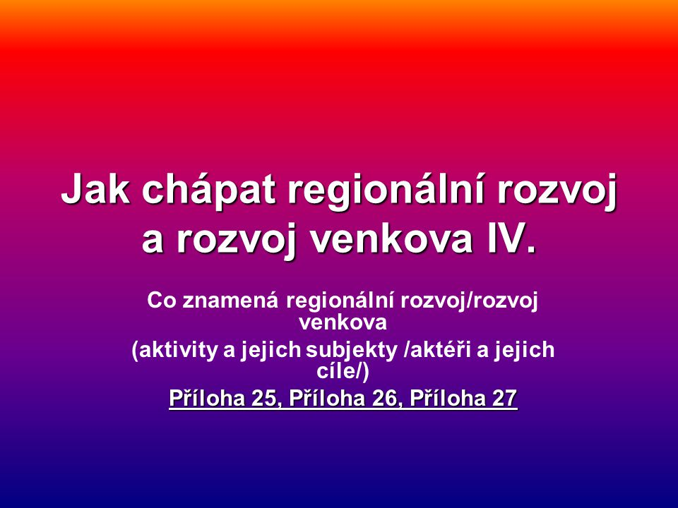 Jak chápat regionální rozvoj a rozvoj venkova IV.