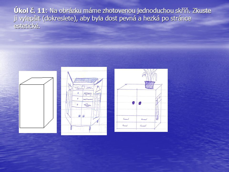Úkol č. 11: Na obrázku máme zhotovenou jednoduchou skříň