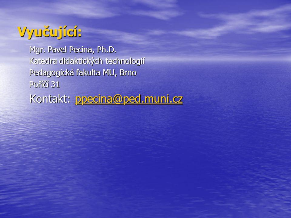 Vyučující: Kontakt: ppecina@ped.muni.cz Mgr. Pavel Pecina, Ph.D.