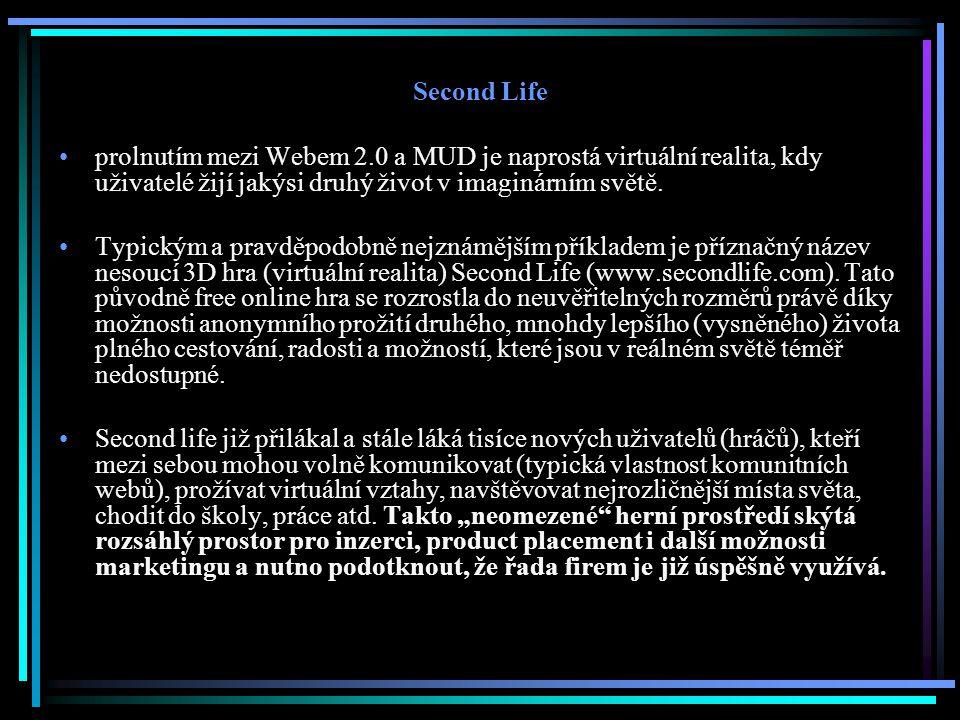 Second Life prolnutím mezi Webem 2.0 a MUD je naprostá virtuální realita, kdy uživatelé žijí jakýsi druhý život v imaginárním světě.